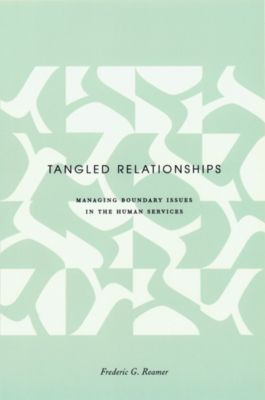 Foundations of Social Work Knowledge Series: Tangled Relationships, Frederic Reamer