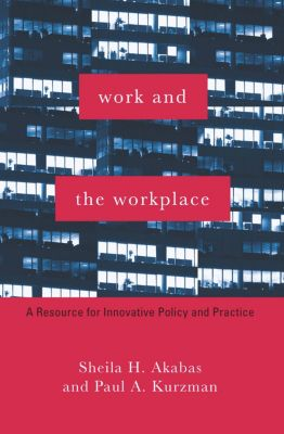 Foundations of Social Work Knowledge Series: Work and the Workplace, Paul Kurzman, Sheila Akabas