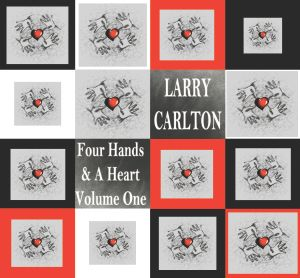 Four Hands & A Heart Volume One, Larry Carlton