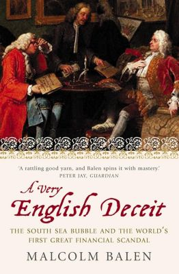 Fourth Estate: A Very English Deceit: The Secret History of the South Sea Bubble and the First Great Financial Scandal (Text Only), Malcolm Balen