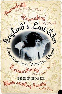 Fourth Estate: England's Lost Eden: Adventures in a Victorian Utopia, Philip Hoare