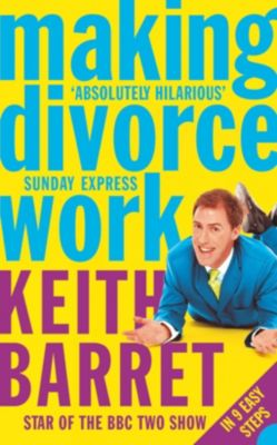 Fourth Estate: Making Divorce Work: In 9 Easy Steps, Keith Barret