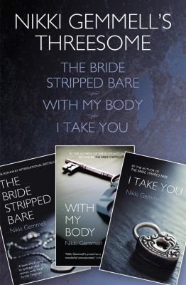 Fourth Estate: Nikki Gemmell's Threesome: The Bride Stripped Bare, With the Body, I Take You, Nikki Gemmell
