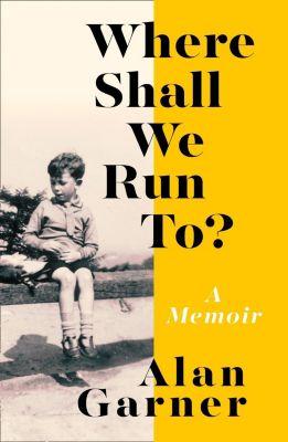 Fourth Estate: Where Shall We Run To?: A Memoir, Alan Garner