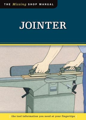 Fox Chapel Publishing: Jointer (Missing Shop Manual), Skills Institute Press Skills Institute Press