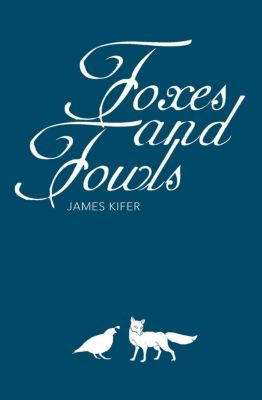 Foxes and Fowls, James Kifer