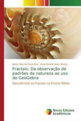 Fractais: Da observação de padrões da natureza ao uso do GeoGebra, Jakson Ney da Costa Reis, Jakson Ney da Costa Reis, Karla Daniele Alves Afonso