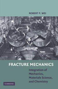 Fracture Mechanics, Robert P. Wei
