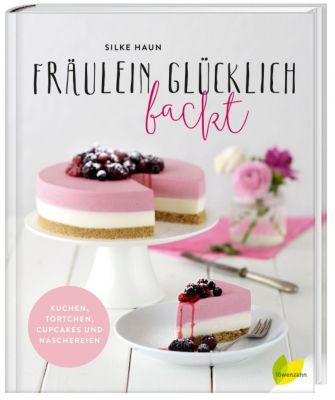 Fräulein Glücklich backt - Silke Haun  