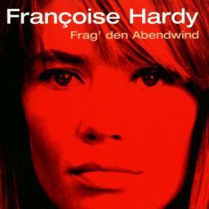 Frag' Den Abendwind, Françoise Hardy