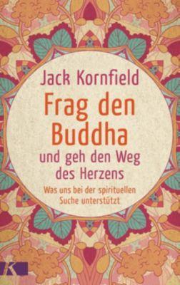 Frag den Buddha - und geh den Weg des Herzens, Jack Kornfield