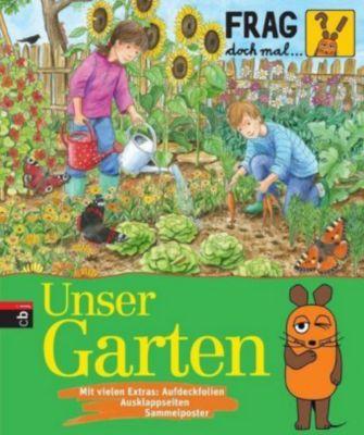 Frag doch mal ... die Maus! Die Sachbuchreihe Band 24: Unser Garten, Martina Gorgas