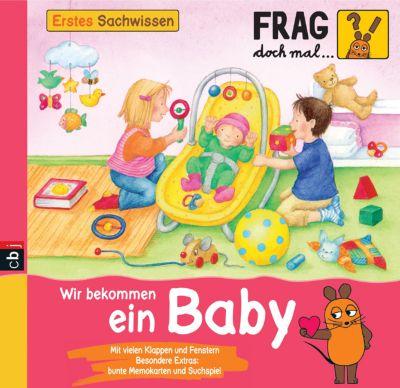Frag doch mal ... die Maus! Erstes Sachwissen Band 8: Wir bekommen ein Baby