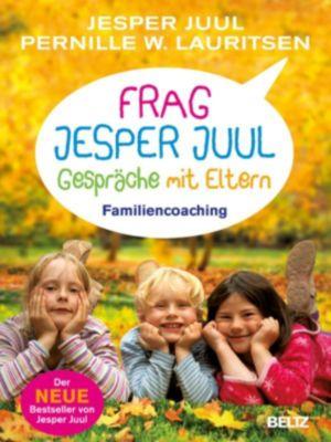 Frag Jesper Juul - Gespräche mit Eltern, Jesper Juul, Pernille W. Lauritsen