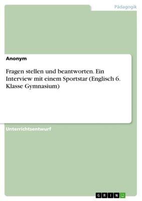Fragen stellen und beantworten. Ein Interview mit einem Sportstar (Englisch 6. Klasse Gymnasium)