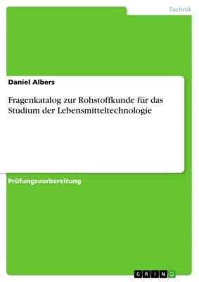 Fragenkatalog zur Rohstoffkunde für das Studium der Lebensmitteltechnologie, Daniel Albers