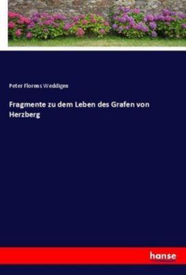 Fragmente zu dem Leben des Grafen von Herzberg - Peter Florens Weddigen |