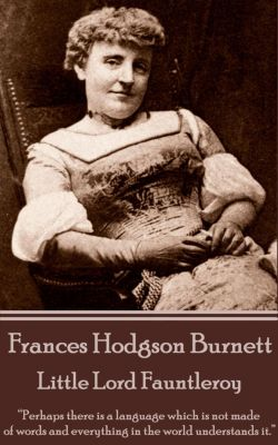Frances Hodgson Burnett - Little Lord Fauntleroy, Frances Hodgson Burnett