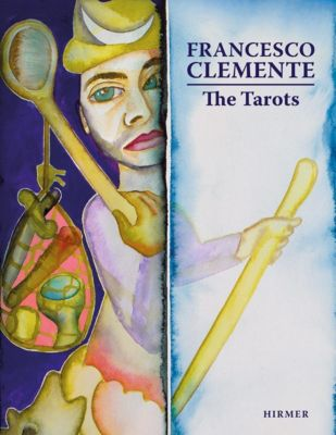 Francesco Clemente. The Tarots, Max Seidel, Marzia Faietti, Antonio Natali