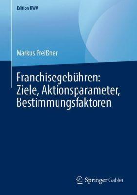 Franchisegebühren: Ziele, Aktionsparameter, Bestimmungsfaktoren - Markus Preißner  