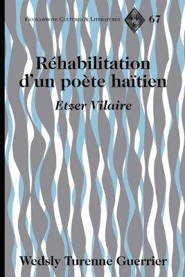 Francophone Cultures and Literatures: Réhabilitation d'un poète haïtien, Wedsly Turenne Guerrier