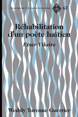 Francophone Cultures and Literatures: Réhabilitation dun poète haïtien, Wedsly Turenne Guerrier