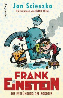 Frank Einstein Band 1: Die Entführung der Roboter, Jon Scieszka