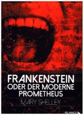 Frankenstein oder der moderne Prometheus, Mary Wollstonecraft Shelley