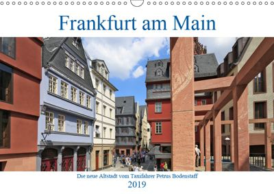 Frankfurt am Main die neue Altstadt vom Taxifahrer Petrus Bodenstaff (Wandkalender 2019 DIN A3 quer), Petrus Bodenstaff
