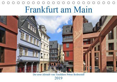 Frankfurt am Main die neue Altstadt vom Taxifahrer Petrus Bodenstaff (Tischkalender 2019 DIN A5 quer), Petrus Bodenstaff