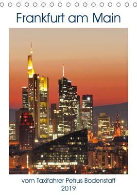 Frankfurt am Main vom Frankfurter Taxifahrer Petrus Bodenstaff (Tischkalender 2019 DIN A5 hoch), Petrus Bodenstaff