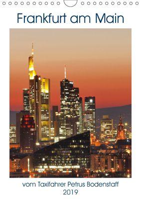 Frankfurt am Main vom Frankfurter Taxifahrer Petrus Bodenstaff (Wandkalender 2019 DIN A4 hoch), Petrus Bodenstaff