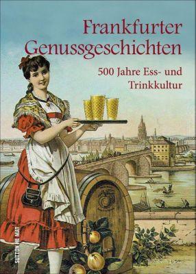 Frankfurter Genussgeschichten - Elisabeth Lücke |