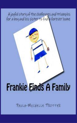 Frankie, Fido and Princess Yvette: Frankie Finds a Family (Frankie, Fido and Princess Yvette, #1), Paula-Michelle Trotter