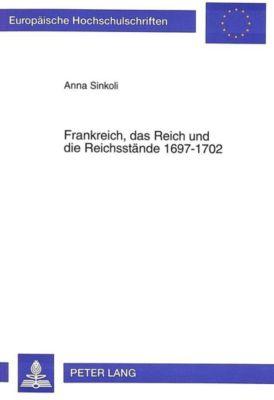 Frankreich, das Reich und die Reichsstände 1697-1702, Anna Sinkoli