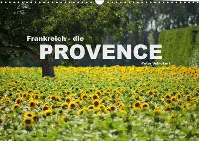 Frankreich - die Provence (Wandkalender 2019 DIN A3 quer), Peter Schickert