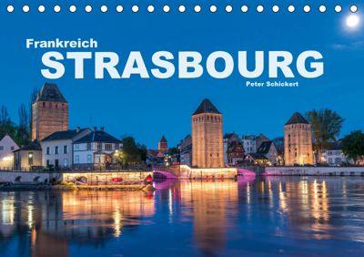 Frankreich - Strasbourg (Tischkalender 2019 DIN A5 quer), Peter Schickert
