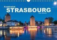 Frankreich - Strasbourg (Wandkalender 2019 DIN A4 quer), Peter Schickert