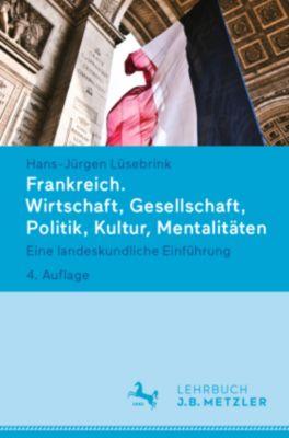 Frankreich. Wirtschaft, Gesellschaft, Politik, Kultur, Mentalitäten, Hans-Jürgen Lüsebrink