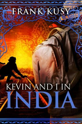 Frank's Travel Memoirs: Kevin and I in India (Frank's Travel Memoirs, #2), Frank Kusy