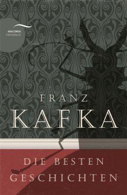 Franz Kafka - Die besten Geschichten, Franz Kafka