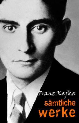 Franz Kafka: Sämtliche Werke, Franz Kafka
