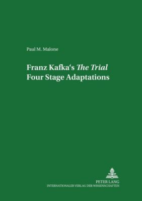 Franz Kafka's The Trial: Four Stage Adaptations, Paul M. Malone