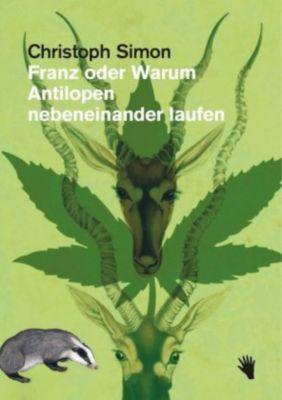 Franz oder Warum Antilopen nebeneinander laufen, Christoph Simon