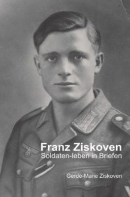 Franz Ziskoven - Soldaten-leben in Briefen - Gerde-Marie Ziskoven pdf epub