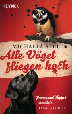Franza & Flipper Band 1: Alle Vögel fliegen hoch, Michaela Seul