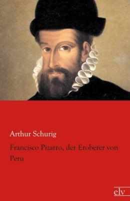 Franzisco Pizarro, der Eroberer von Peru - Arthur Schurig pdf epub
