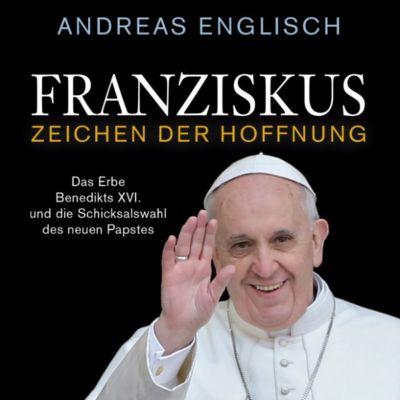 Franziskus - Zeichen der Hoffnung, Andreas Englisch