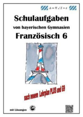 Französisch 6 (nach Découvertes 1) Schulaufgaben von bayerischen Gymnasien mit Lösungen G9 / LehrplanPLUS - Monika Arndt |