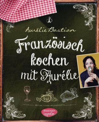 Französisch kochen mit Aurélie, Aurélie Bastian